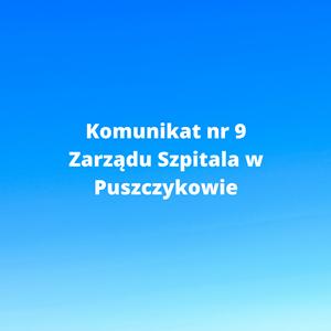 Komunikat Nr 9 Zarządu Szpitala w Puszczykowie